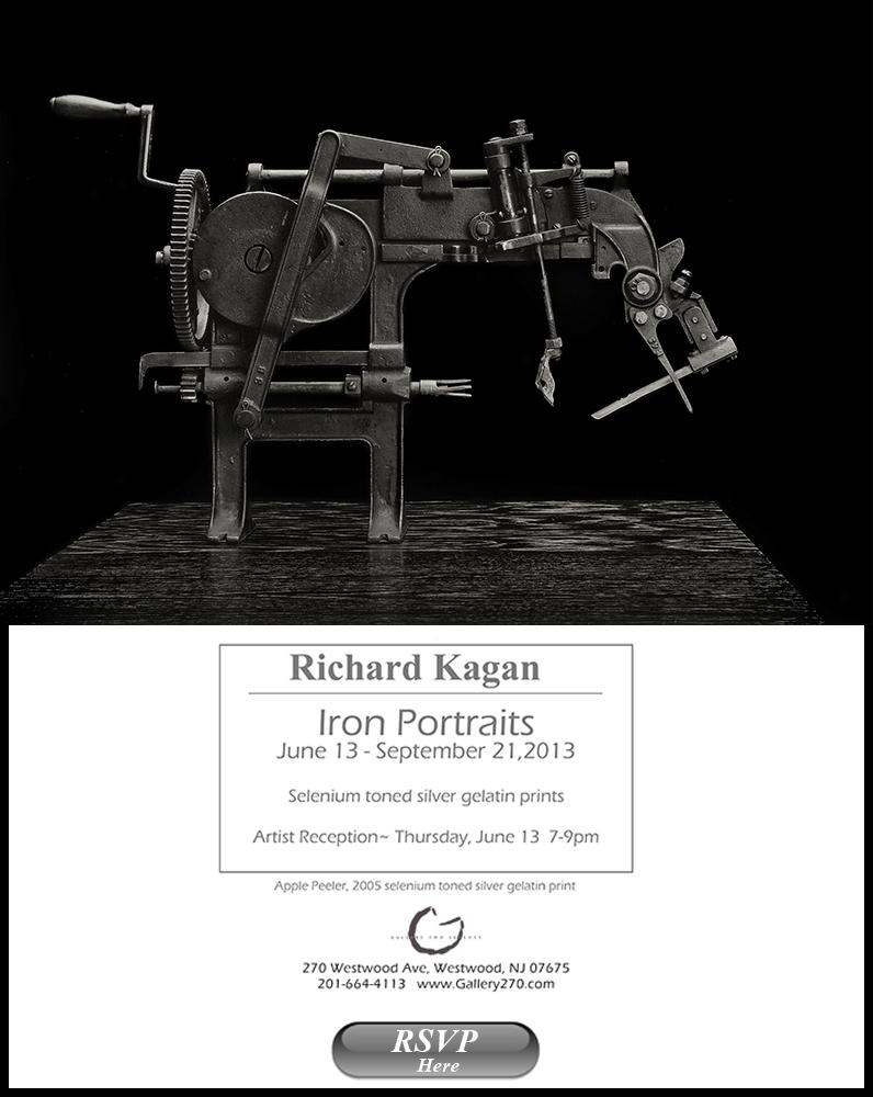 Richard Kagan: Iron Portraits June 13th - September 21st, 2013 - Selenium toned silver gelatin prints  Artist reception - Thursday June 13th 7-9pm